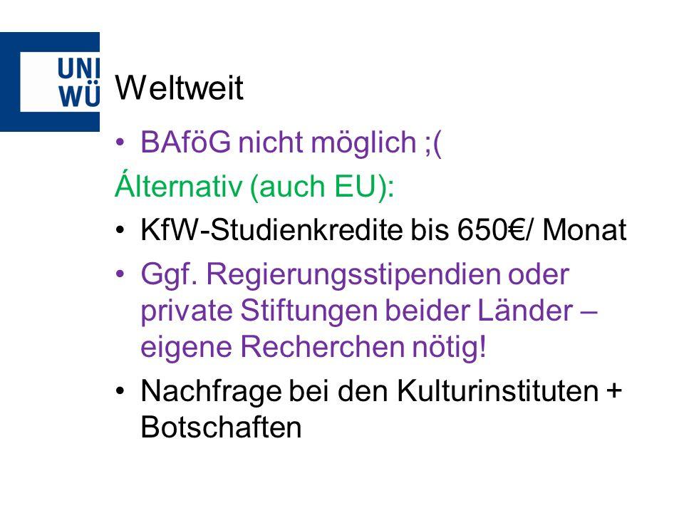 Weltweit BAföG nicht möglich ;( Álternativ (auch EU): KfW-Studienkredite bis 650/ Monat Ggf.