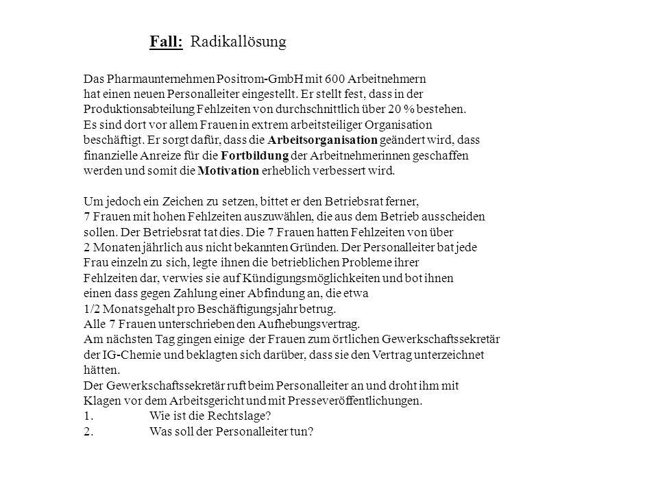 Fall: Radikallösung Das Pharmaunternehmen Positrom-GmbH mit 600 Arbeitnehmern hat einen neuen Personalleiter eingestellt. Er stellt fest, dass in der