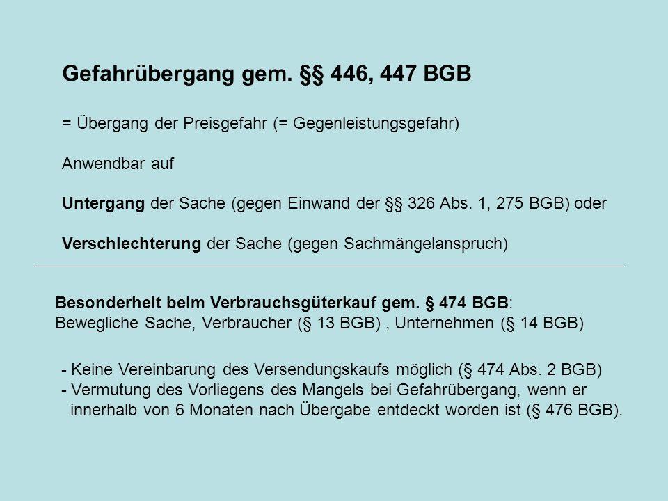 Gefahrübergang gem. §§ 446, 447 BGB = Übergang der Preisgefahr (= Gegenleistungsgefahr) Anwendbar auf Untergang der Sache (gegen Einwand der §§ 326 Ab