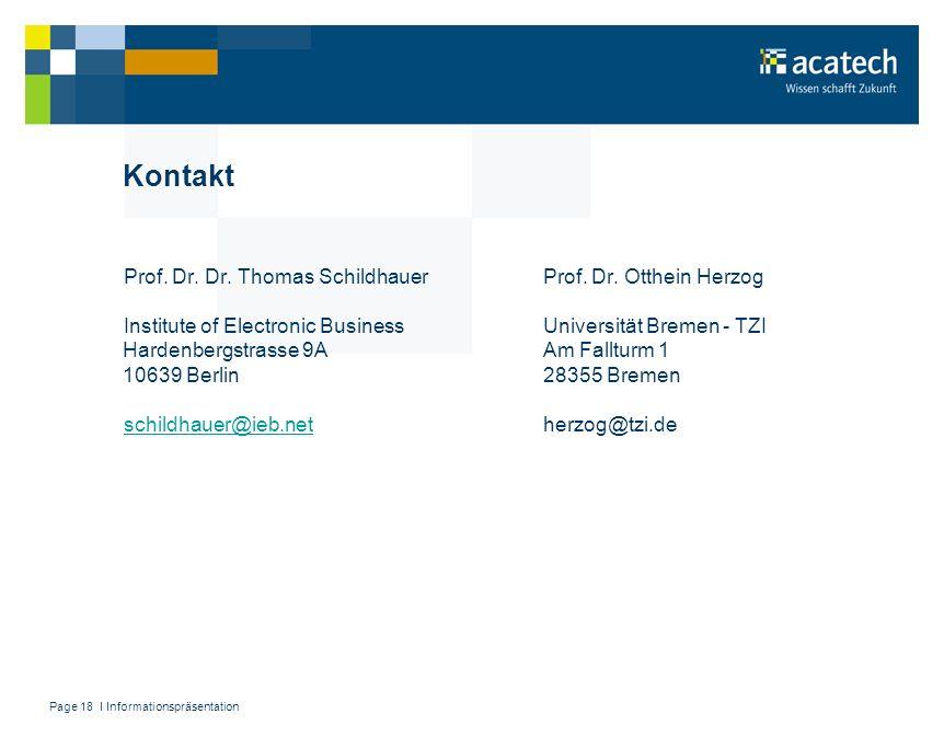 Page 18 I Informationspräsentation Kontakt Prof. Dr. Dr. Thomas SchildhauerProf. Dr. Otthein Herzog Institute of Electronic BusinessUniversität Bremen