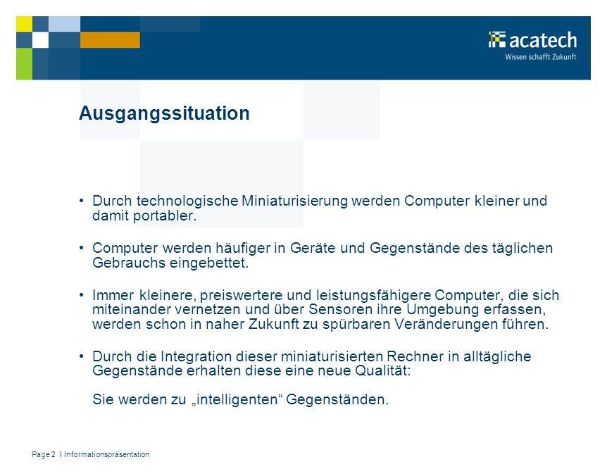 Page 3 I Informationspräsentation Zielsetzung Das Vorhaben soll durch Zusammenführen relevanter Akteure in grundlegender Weise den Stand der Forschung im Themenbereich intelligente Gegenstände für Deutschland erheben.