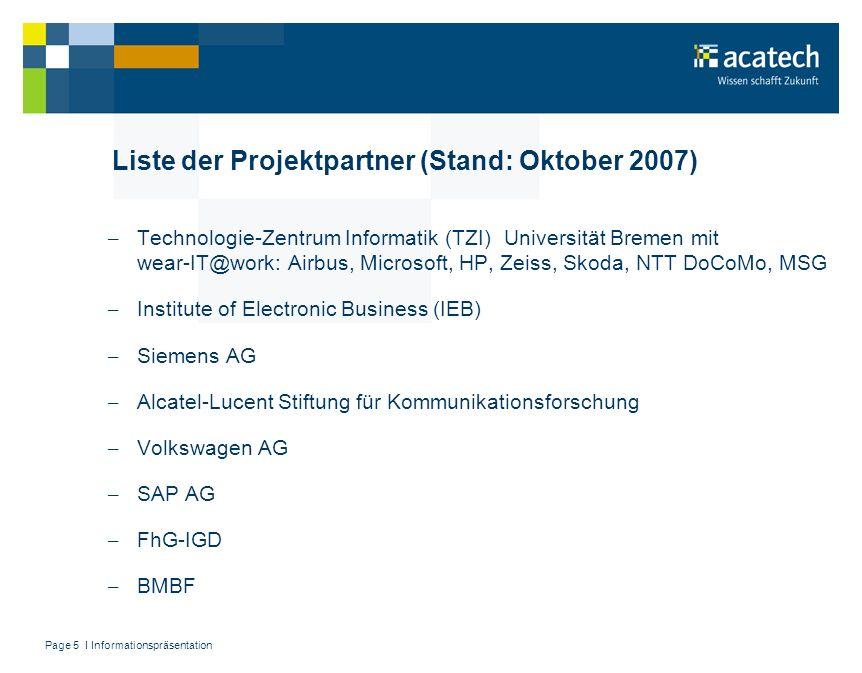 Page 5 I Informationspräsentation Liste der Projektpartner (Stand: Oktober 2007) – Technologie-Zentrum Informatik (TZI) Universität Bremen mit wear-IT