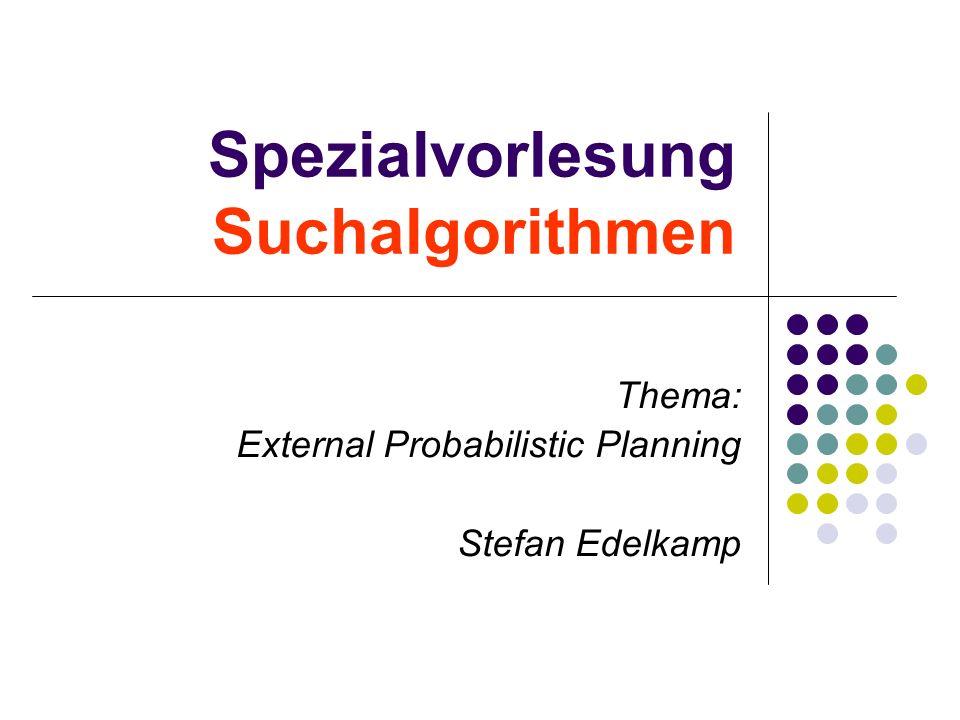 Spezialvorlesung Suchalgorithmen Thema: External Probabilistic Planning Stefan Edelkamp