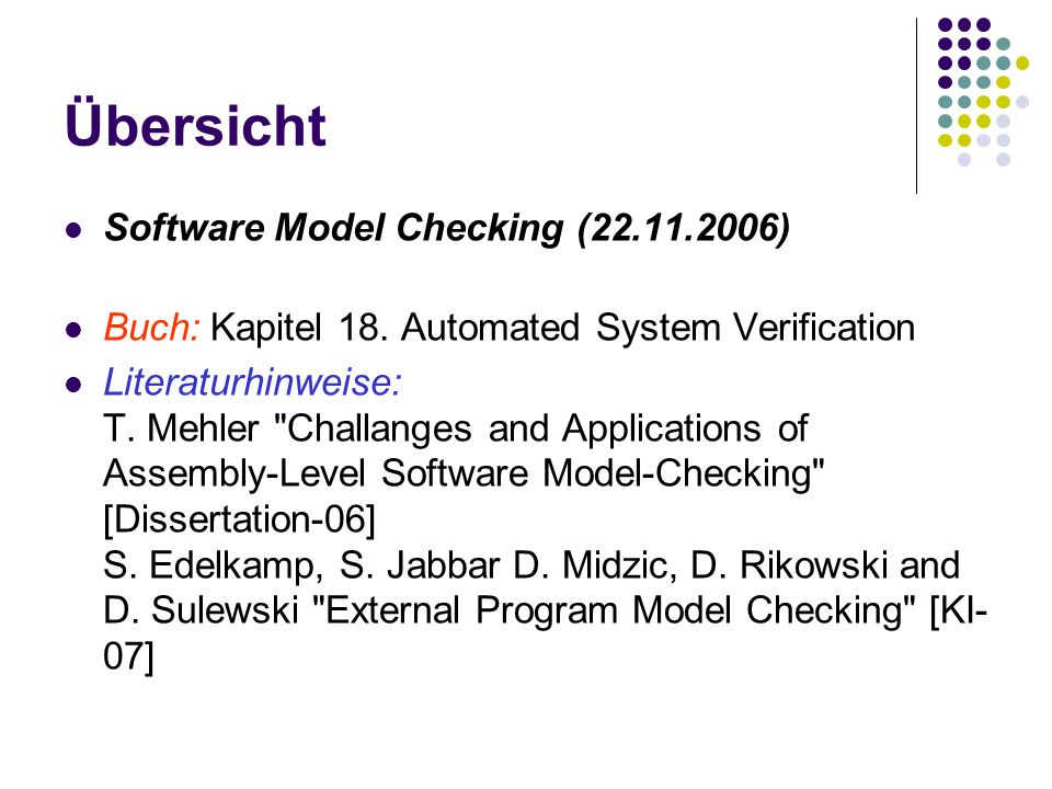 Übersicht Software Model Checking (22.11.2006) Buch: Kapitel 18.