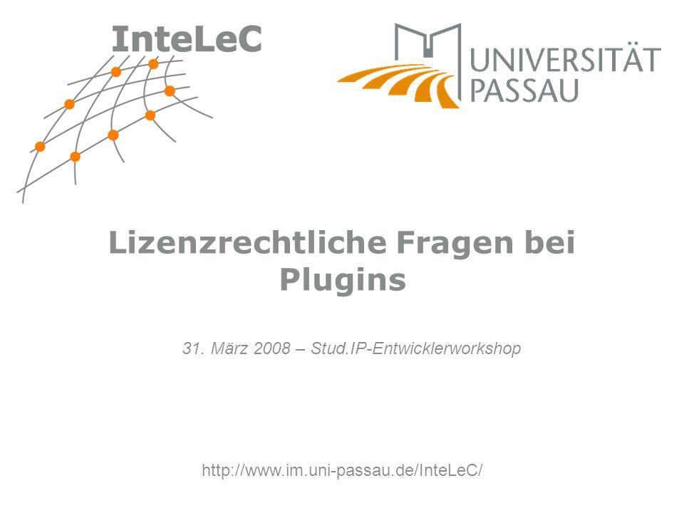 http://www.im.uni-passau.de/InteLeC/ Lizenzrechtliche Fragen bei Plugins 31. März 2008 – Stud.IP-Entwicklerworkshop