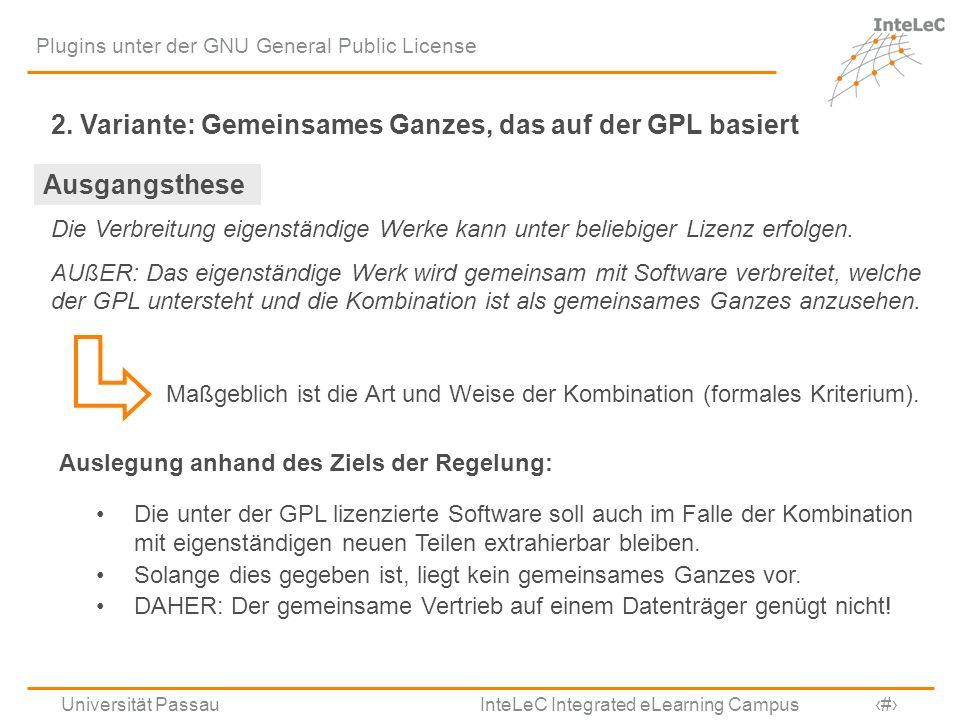 Universität Passau InteLeC Integrated eLearning Campus 12 Plugins unter der GNU General Public License 2. Variante: Gemeinsames Ganzes, das auf der GP