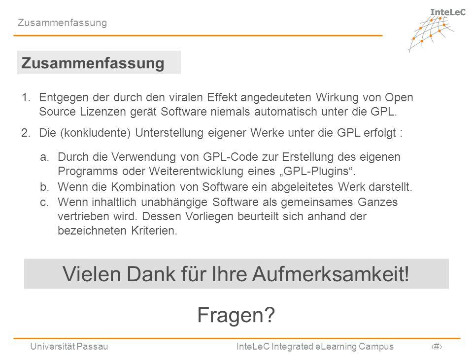 Universität Passau InteLeC Integrated eLearning Campus 17 Zusammenfassung Vielen Dank für Ihre Aufmerksamkeit! Fragen? Zusammenfassung 1.Entgegen der