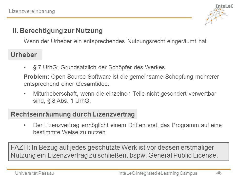 Universität Passau InteLeC Integrated eLearning Campus 5 Lizenzvereinbarung II. Berechtigung zur Nutzung Wenn der Urheber ein entsprechendes Nutzungsr
