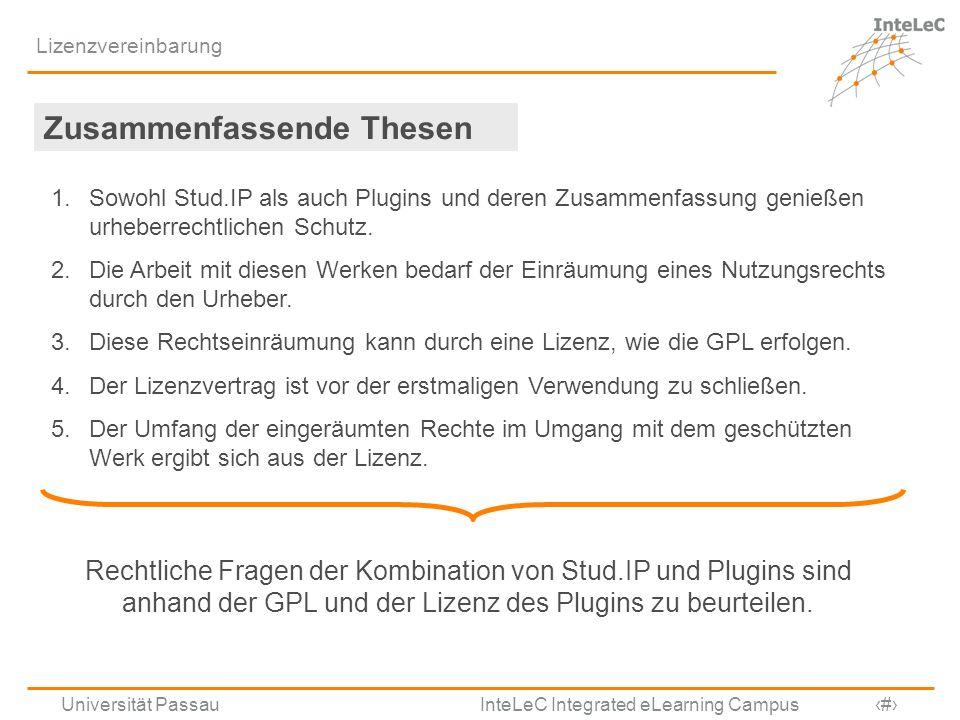 Universität Passau InteLeC Integrated eLearning Campus 6 Lizenzvereinbarung Zusammenfassende Thesen 1.Sowohl Stud.IP als auch Plugins und deren Zusamm