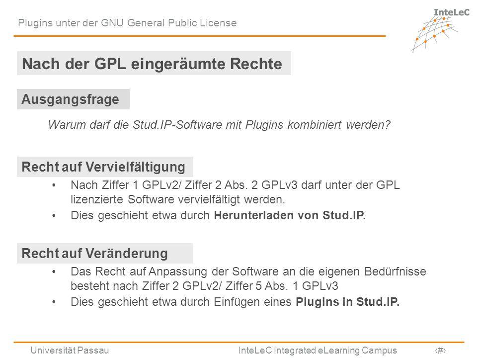 Universität Passau InteLeC Integrated eLearning Campus 7 Plugins unter der GNU General Public License Nach der GPL eingeräumte Rechte Warum darf die S