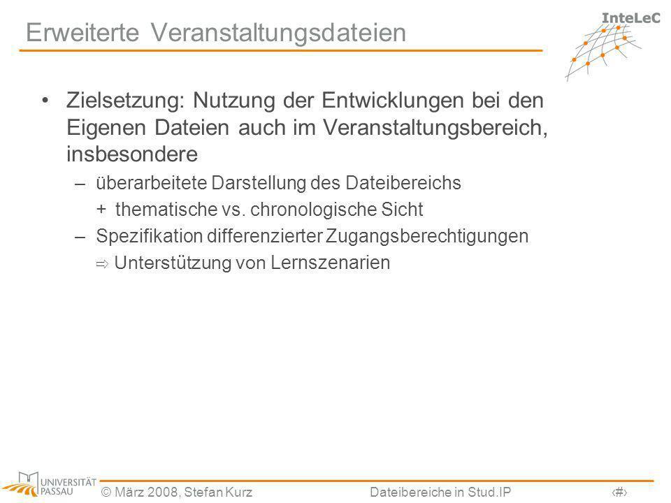 © März 2008, Stefan KurzDateibereiche in Stud.IP15 Erweiterte Veranstaltungsdateien Zielsetzung: Nutzung der Entwicklungen bei den Eigenen Dateien auc