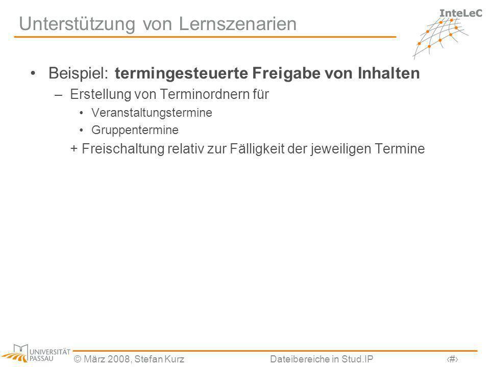 © März 2008, Stefan KurzDateibereiche in Stud.IP22 Unterstützung von Lernszenarien Beispiel: termingesteuerte Freigabe von Inhalten –Erstellung von Te