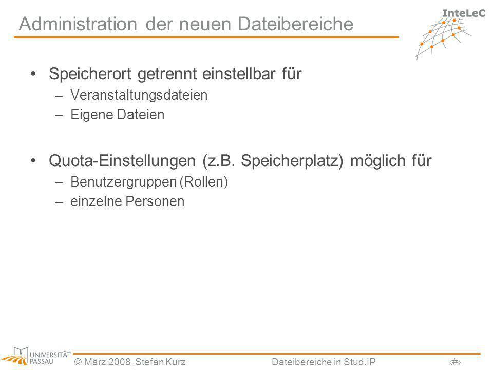 © März 2008, Stefan KurzDateibereiche in Stud.IP26 Administration der neuen Dateibereiche Speicherort getrennt einstellbar für –Veranstaltungsdateien