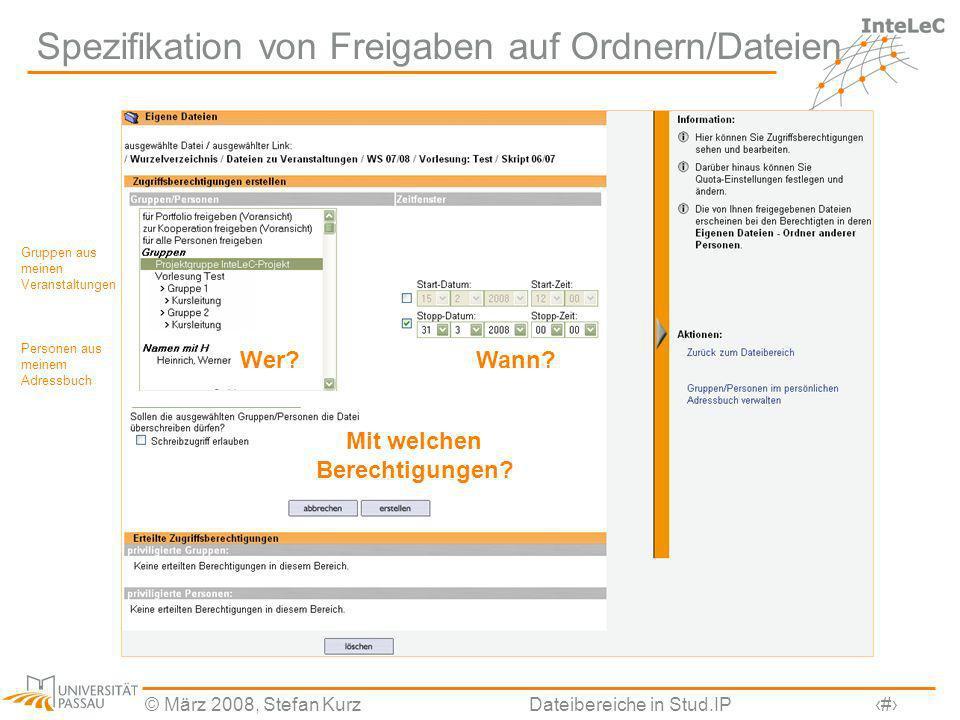 © März 2008, Stefan KurzDateibereiche in Stud.IP9 Spezifikation von Freigaben auf Ordnern/Dateien Wer?Wann? Mit welchen Berechtigungen? Gruppen aus me