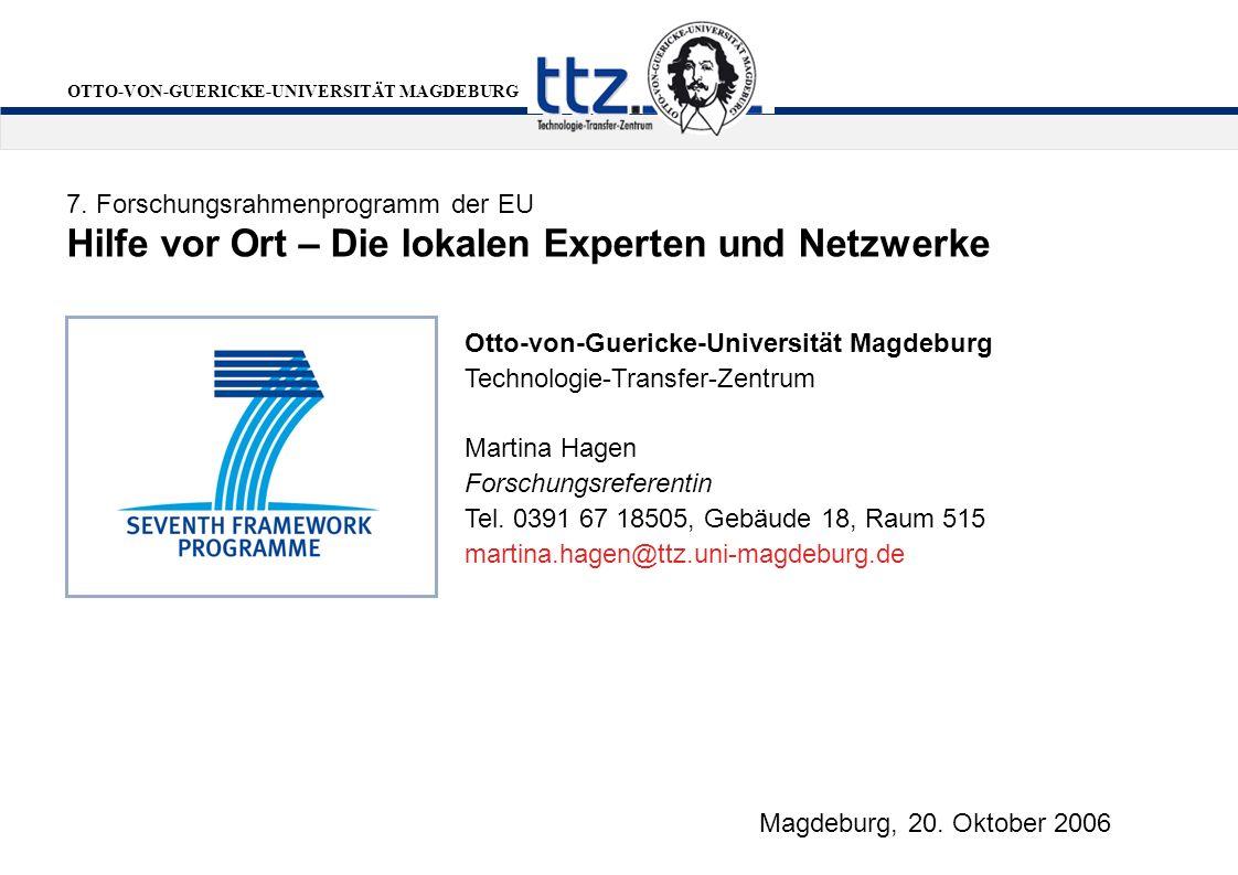 OTTO-VON-GUERICKE-UNIVERSITÄT MAGDEBURG Hilfe vor Ort – Die lokalen Experten und Netzwerke 7. Forschungsrahmenprogramm der EU Otto-von-Guericke-Univer