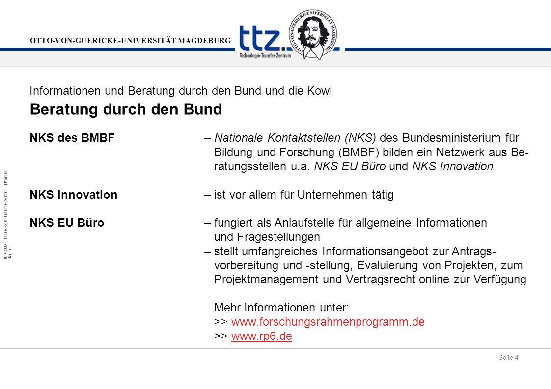 Seite 4 10 / 2006 | Technologie-Transfer-Zentrum | Martina Hagen OTTO-VON-GUERICKE-UNIVERSITÄT MAGDEBURG Beratung durch den Bund Informationen und Ber