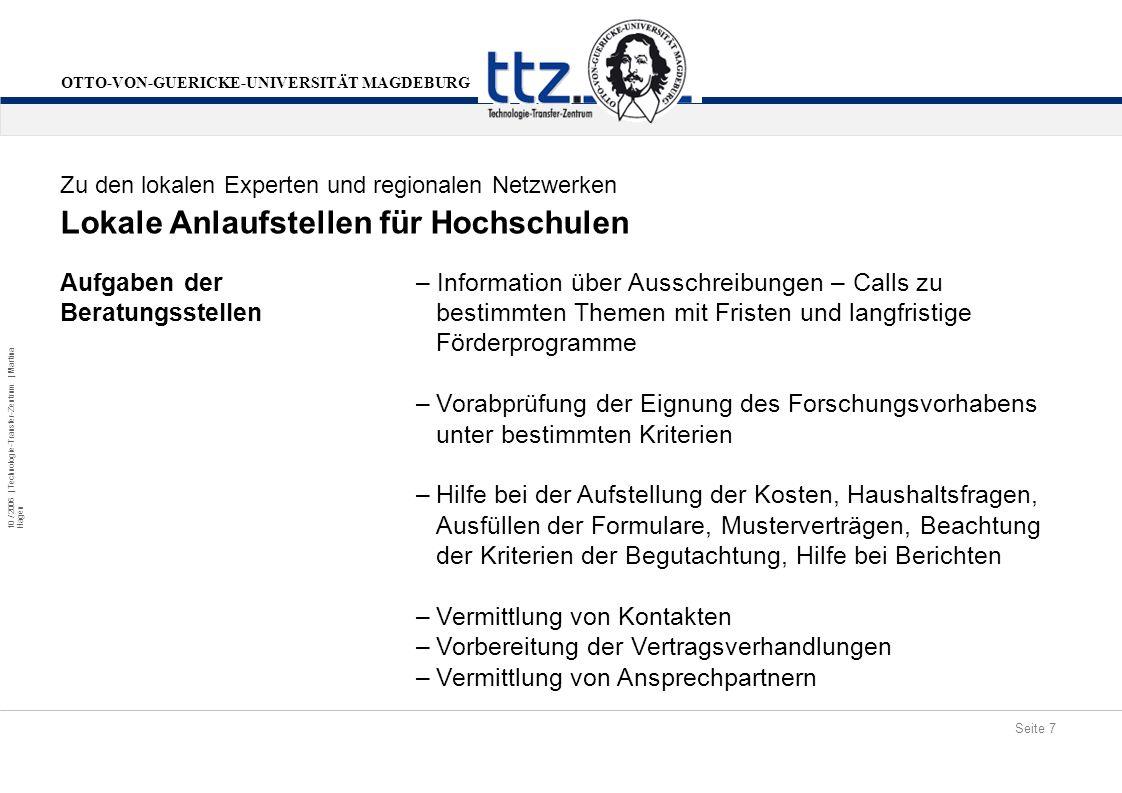 Seite 7 10 / 2006 | Technologie-Transfer-Zentrum | Martina Hagen OTTO-VON-GUERICKE-UNIVERSITÄT MAGDEBURG Lokale Anlaufstellen für Hochschulen Zu den l