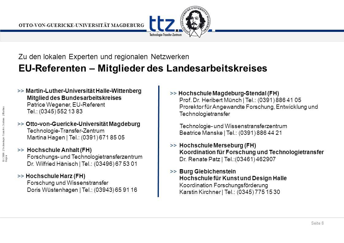 Seite 8 10 / 2006 | Technologie-Transfer-Zentrum | Martina Hagen OTTO-VON-GUERICKE-UNIVERSITÄT MAGDEBURG EU-Referenten – Mitglieder des Landesarbeitsk