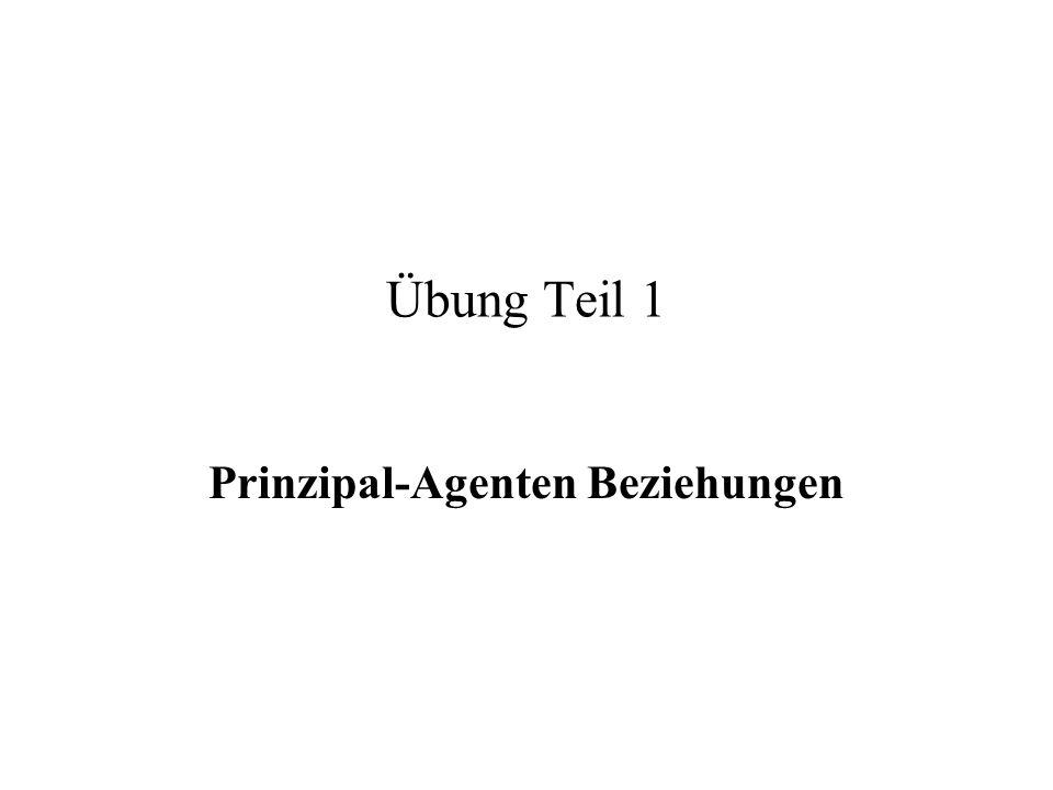 Übung Teil 1 Prinzipal-Agenten Beziehungen