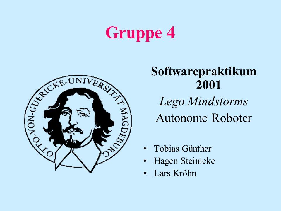 Gruppe 4 Softwarepraktikum 2001 Lego Mindstorms Autonome Roboter Tobias Günther Hagen Steinicke Lars Kröhn