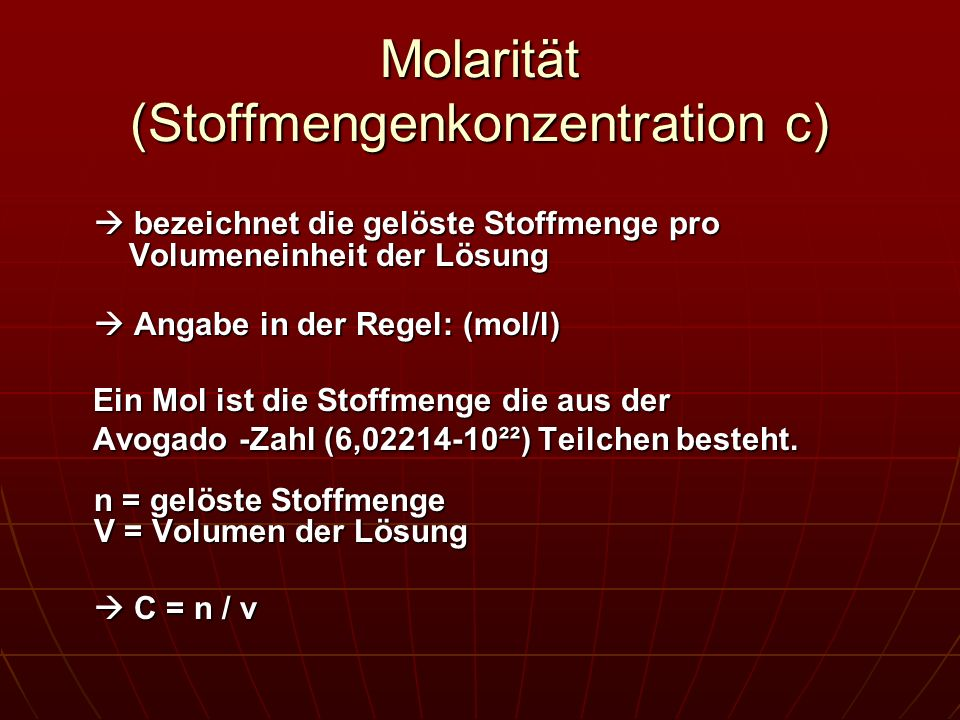 Molarität (Stoffmengenkonzentration c) bezeichnet die gelöste Stoffmenge pro Volumeneinheit der Lösung bezeichnet die gelöste Stoffmenge pro Volumenei