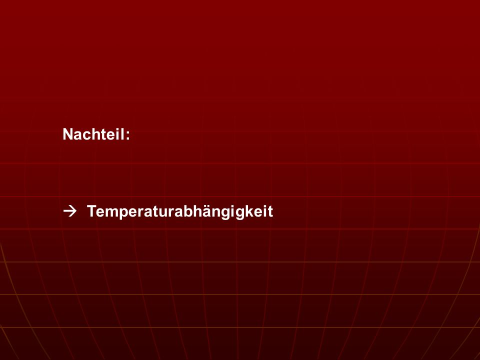Nachteil: Temperaturabhängigkeit