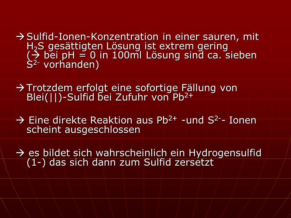 Sulfid-Ionen-Konzentration in einer sauren, mit H 2 S gesättigten Lösung ist extrem gering ( bei pH = 0 in 100ml Lösung sind ca. sieben S 2- vorhanden