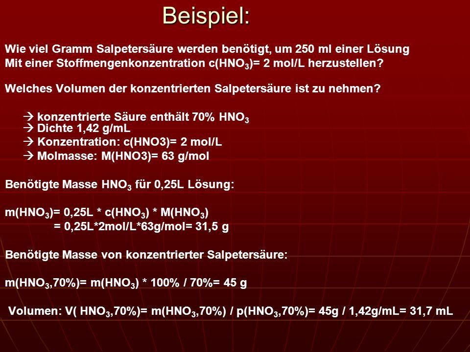 Beispiel: Wie viel Gramm Salpetersäure werden benötigt, um 250 ml einer Lösung Mit einer Stoffmengenkonzentration c(HNO 3 )= 2 mol/L herzustellen? Wel