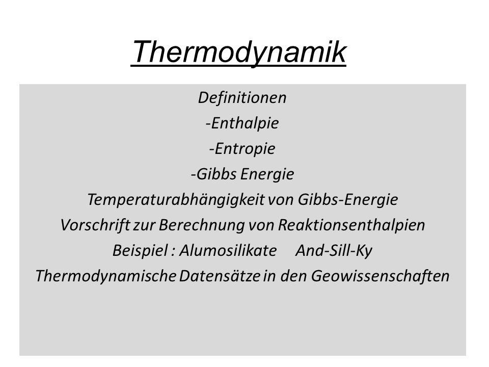 Thermodynamik Definitionen -Enthalpie -Entropie -Gibbs Energie Temperaturabhängigkeit von Gibbs-Energie Vorschrift zur Berechnung von Reaktionsenthalp