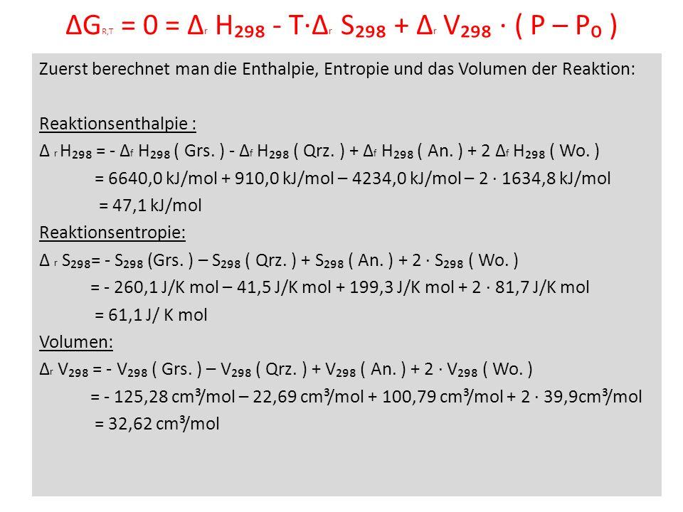 G R,T = 0 = r H - T r S + r V ( P – P ) Zuerst berechnet man die Enthalpie, Entropie und das Volumen der Reaktion: Reaktionsenthalpie : r H = - f H (