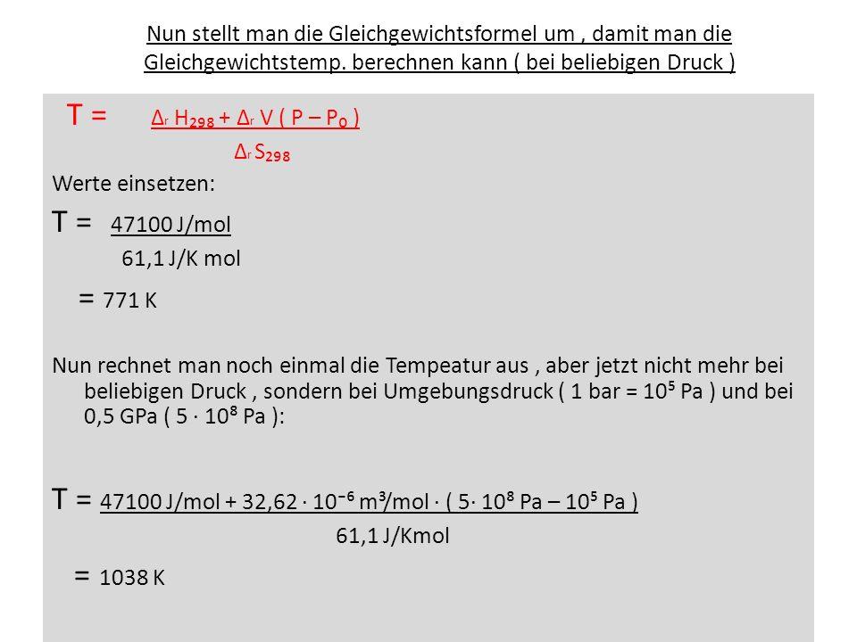 Nun stellt man die Gleichgewichtsformel um, damit man die Gleichgewichtstemp. berechnen kann ( bei beliebigen Druck ) T = r H + r V ( P – P ) r S Wert
