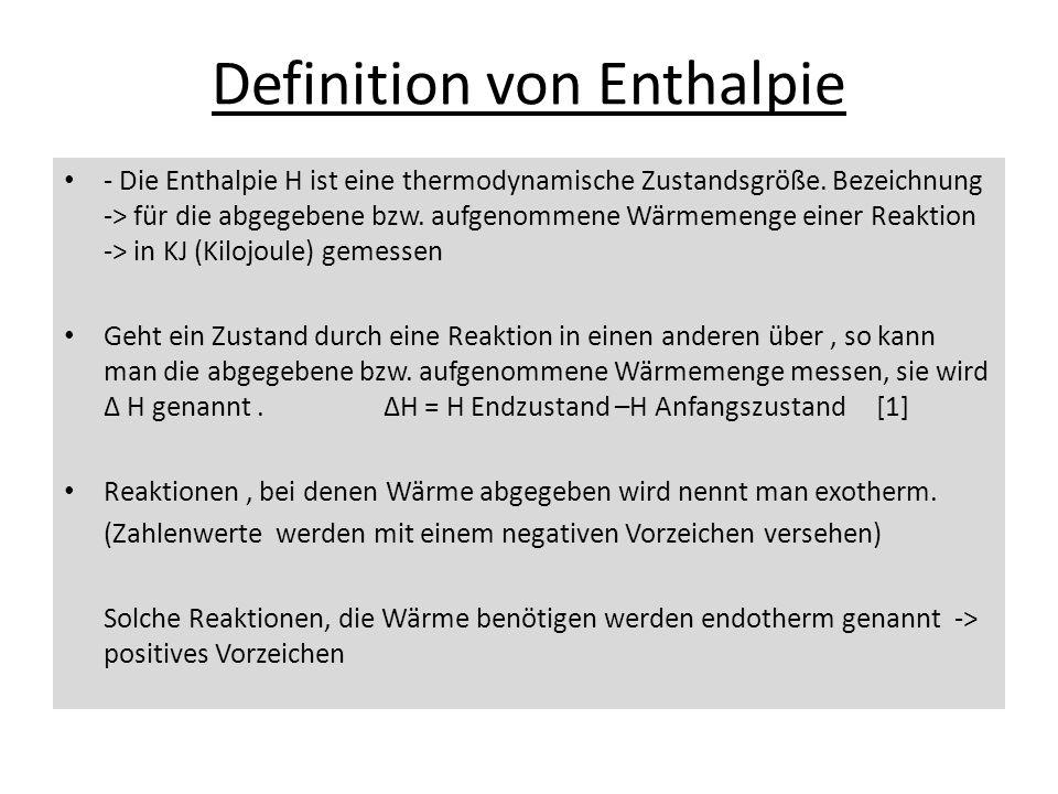 Definition von Enthalpie - Die Enthalpie H ist eine thermodynamische Zustandsgröße. Bezeichnung -> für die abgegebene bzw. aufgenommene Wärmemenge ein