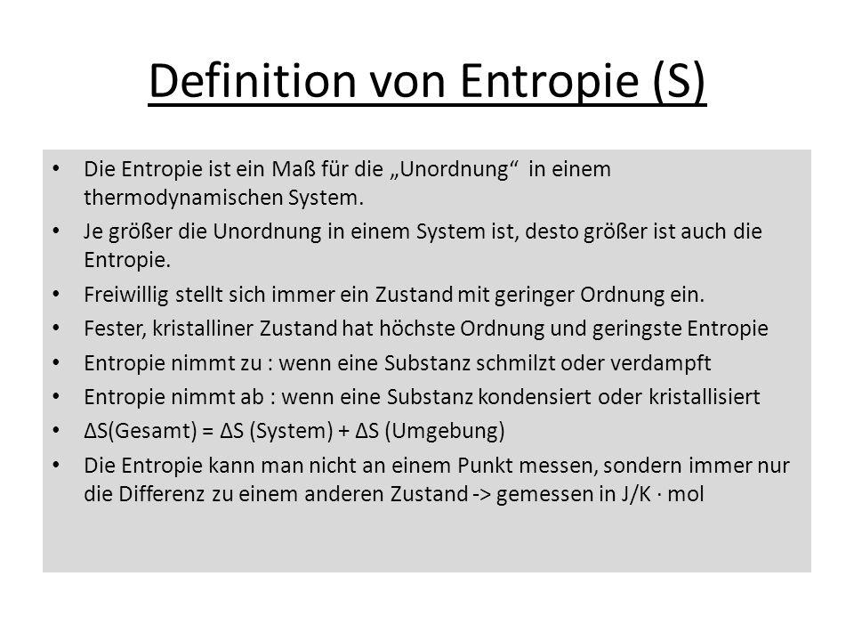 Definition von Entropie (S) Die Entropie ist ein Maß für die Unordnung in einem thermodynamischen System. Je größer die Unordnung in einem System ist,