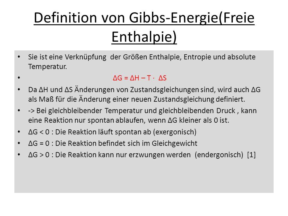 Definition von Gibbs-Energie(Freie Enthalpie) Sie ist eine Verknüpfung der Größen Enthalpie, Entropie und absolute Temperatur. G = H – T S Da H und S