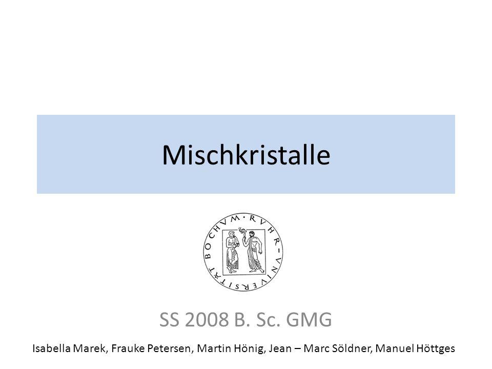 Mischkristalle SS 2008 B. Sc. GMG Isabella Marek, Frauke Petersen, Martin Hönig, Jean – Marc Söldner, Manuel Höttges