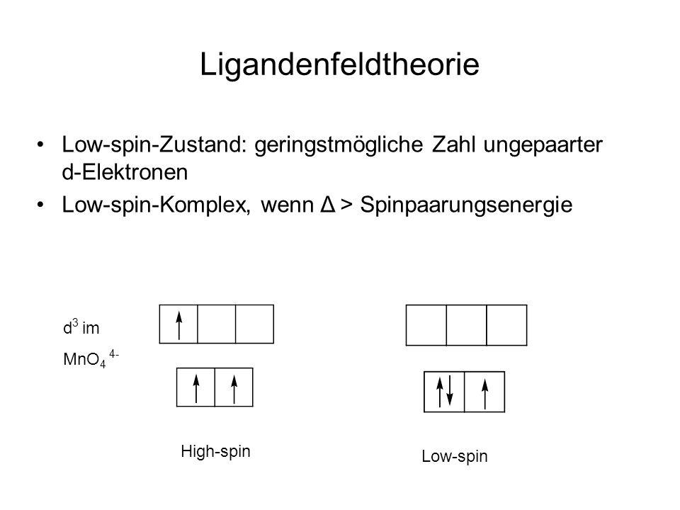 Ligandenfeldtheorie d 3 im MnO 4 4- Low-spin-Zustand: geringstmögliche Zahl ungepaarter d-Elektronen Low-spin-Komplex, wenn Δ > Spinpaarungsenergie High-spin Low-spin