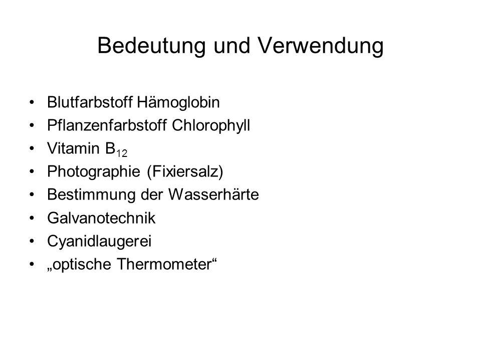 Bedeutung und Verwendung Blutfarbstoff Hämoglobin Pflanzenfarbstoff Chlorophyll Vitamin B 12 Photographie (Fixiersalz) Bestimmung der Wasserhärte Galvanotechnik Cyanidlaugerei optische Thermometer