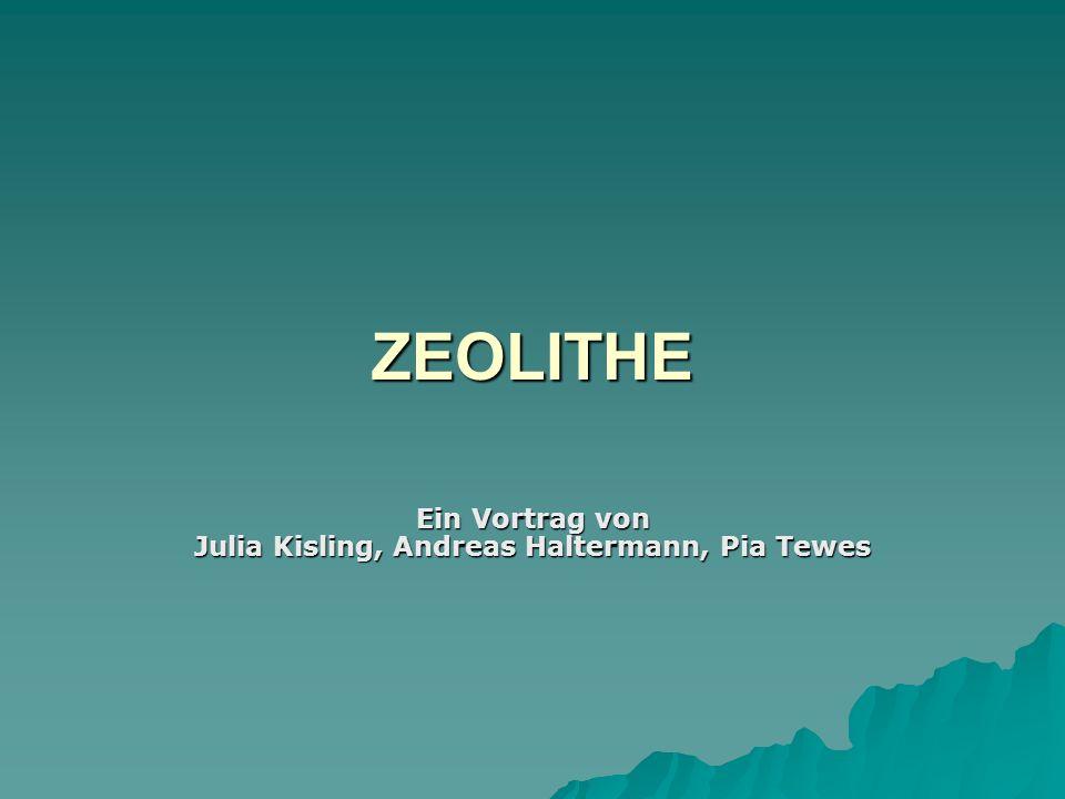 ZEOLITHE Ein Vortrag von Julia Kisling, Andreas Haltermann, Pia Tewes
