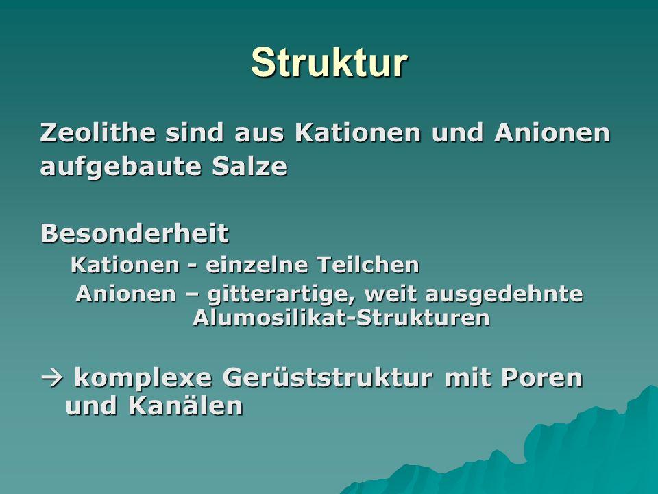 Struktur Zeolithe sind aus Kationen und Anionen aufgebaute Salze Besonderheit Kationen - einzelne Teilchen Kationen - einzelne Teilchen Anionen – gitt