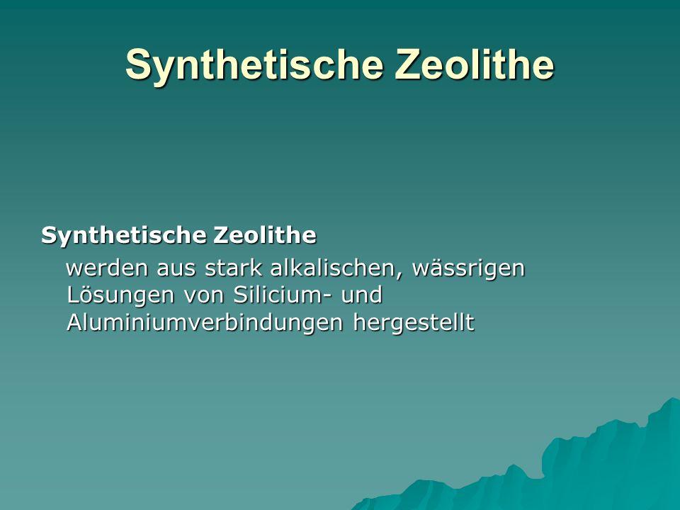 Synthetische Zeolithe werden aus stark alkalischen, wässrigen Lösungen von Silicium- und Aluminiumverbindungen hergestellt werden aus stark alkalische