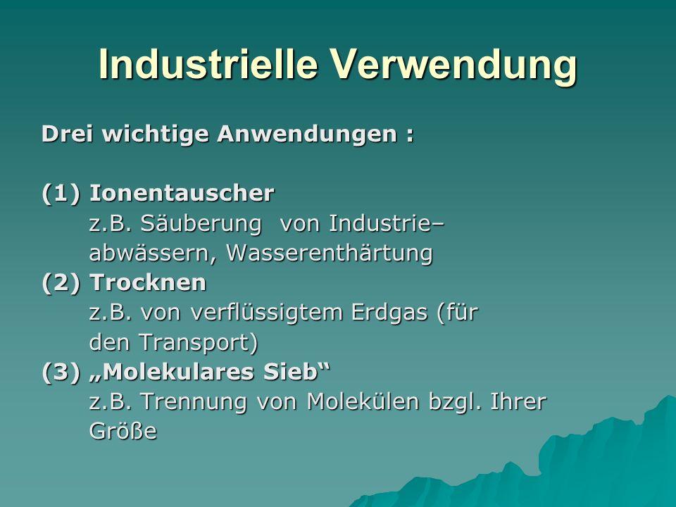 Industrielle Verwendung Drei wichtige Anwendungen : (1) Ionentauscher z.B. Säuberung von Industrie– z.B. Säuberung von Industrie– abwässern, Wasserent