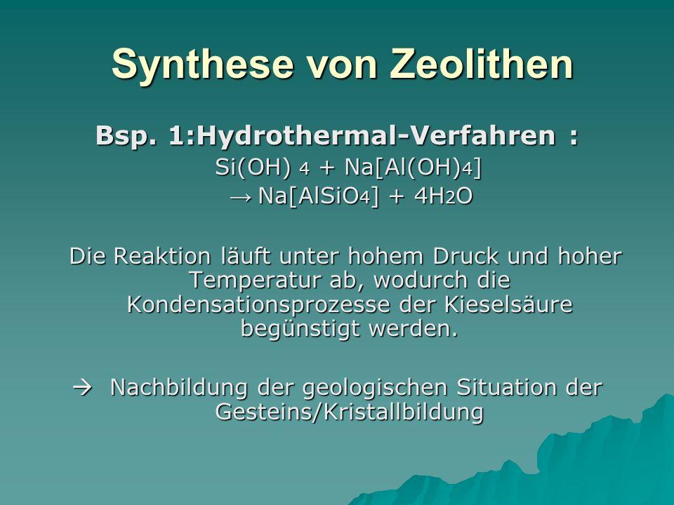 Synthese von Zeolithen Synthese von Zeolithen Bsp. 1:Hydrothermal-Verfahren : Si(OH) 4 + Na[Al(OH) 4 ] Si(OH) 4 + Na[Al(OH) 4 ] Na[AlSiO 4 ] + 4H 2 O