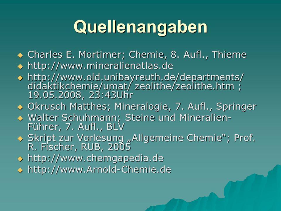 Quellenangaben Charles E. Mortimer; Chemie, 8. Aufl., Thieme Charles E. Mortimer; Chemie, 8. Aufl., Thieme http://www.mineralienatlas.de http://www.mi
