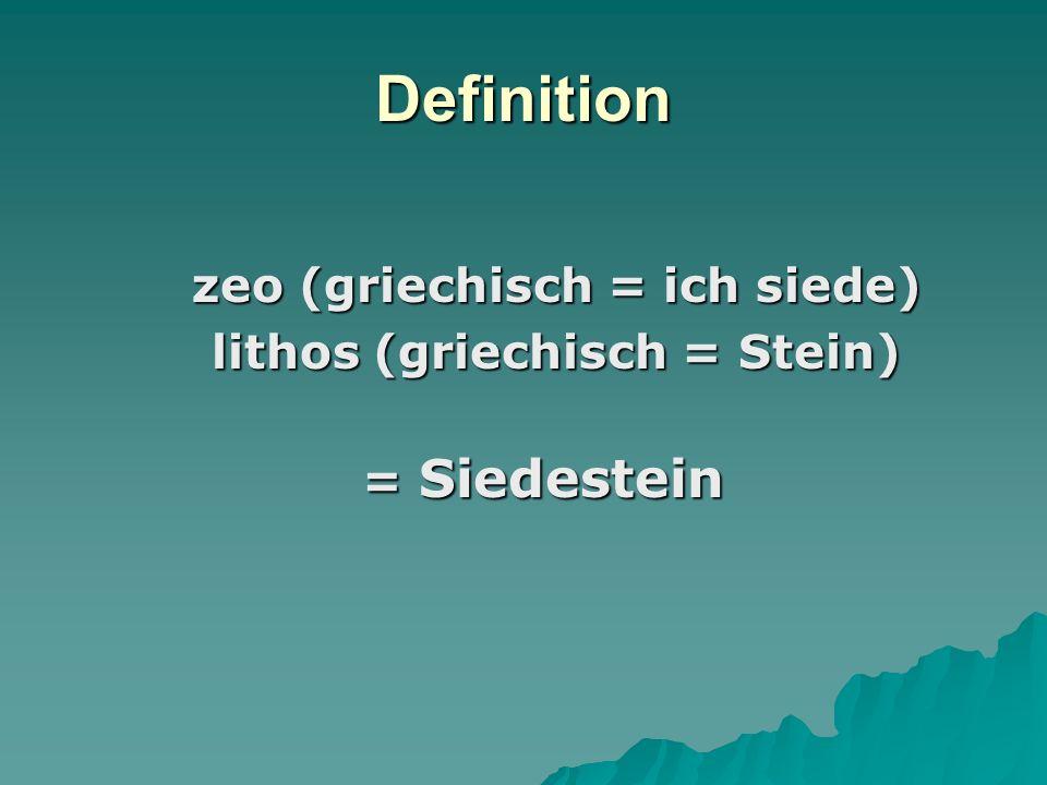 Definition zeo (griechisch = ich siede) zeo (griechisch = ich siede) lithos (griechisch = Stein) lithos (griechisch = Stein) = Siedestein
