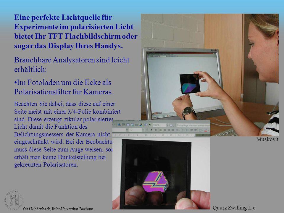 Olaf Medenbach, Ruhr-Universität Bochum Eine perfekte Lichtquelle für Experimente im polarisierten Licht bietet Ihr TFT Flachbildschirm oder sogar das