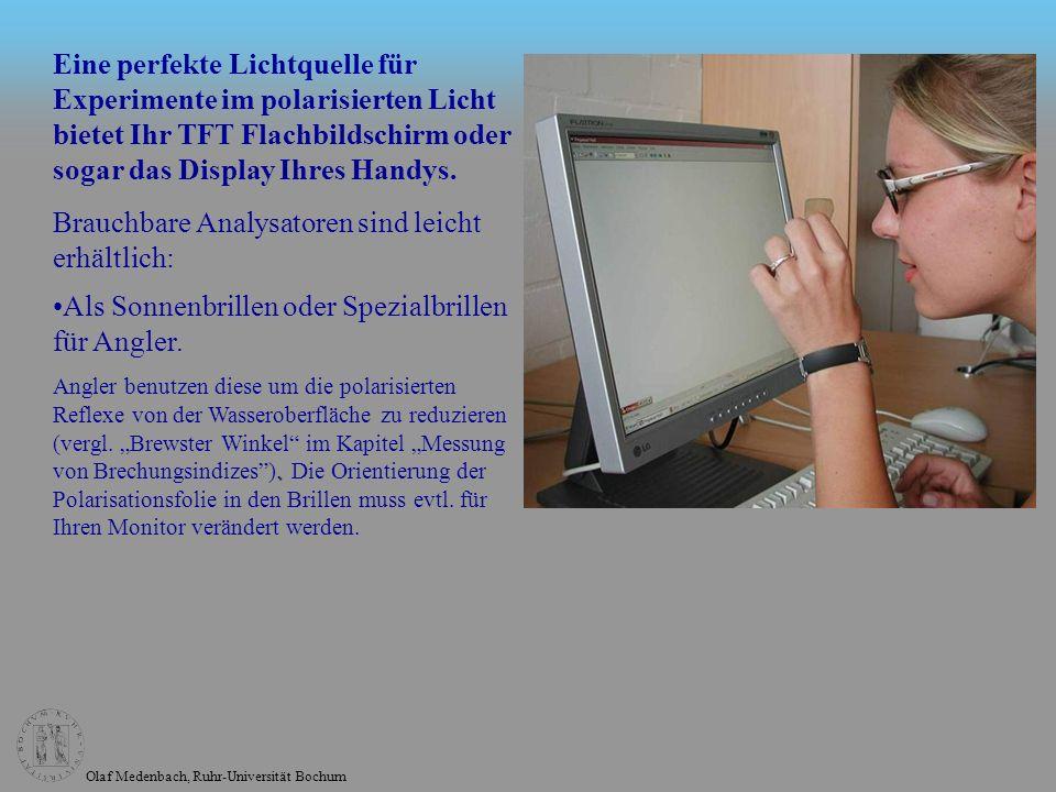Olaf Medenbach, Ruhr-Universität Bochum Als Sonnenbrillen oder Spezialbrillen für Angler.. Angler benutzen diese um die polarisierten Reflexe von der
