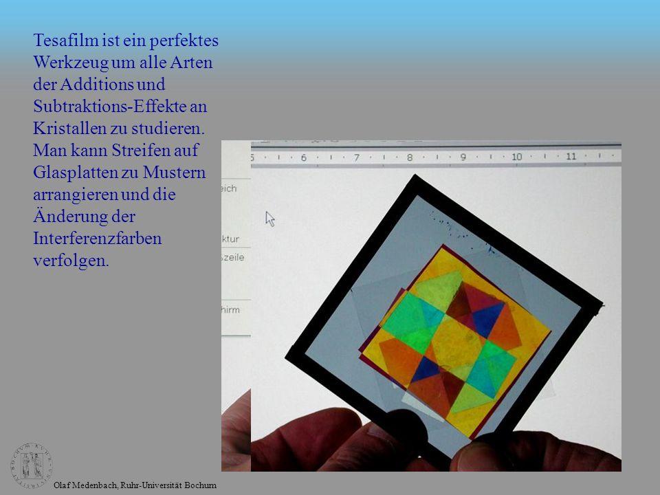 Olaf Medenbach, Ruhr-Universität Bochum Tesafilm ist ein perfektes Werkzeug um alle Arten der Additions und Subtraktions-Effekte an Kristallen zu stud