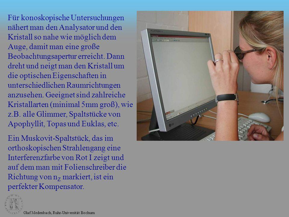 Olaf Medenbach, Ruhr-Universität Bochum Für konoskopische Untersuchungen nähert man den Analysator und den Kristall so nahe wie möglich dem Auge, dami