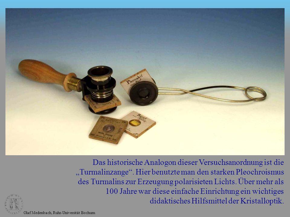 Olaf Medenbach, Ruhr-Universität Bochum Das historische Analogon dieser Versuchsanordnung ist die Turmalinzange. Hier benutzte man den starken Pleochr