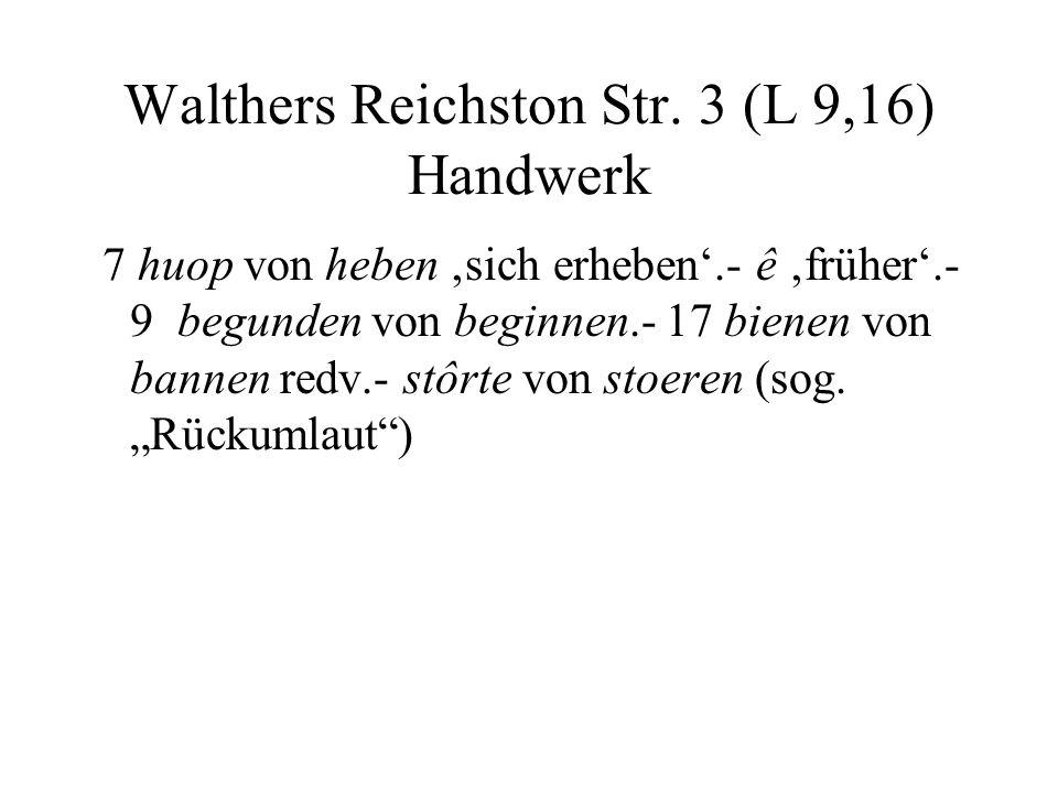 Walthers Reichston Str. 3 (L 9,16) Handwerk 7 huop von heben sich erheben.- ê früher.- 9 begunden von beginnen.- 17 bienen von bannen redv.- stôrte vo
